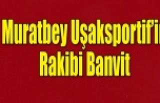 Muratbey Uşak Sportif'in rakibi Banvit