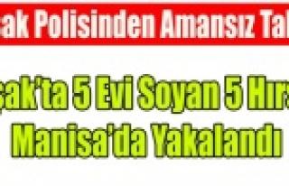 UŞAK'TA 5 EVİ SOYAN 5 HIRSIZ MANİSA'DA...