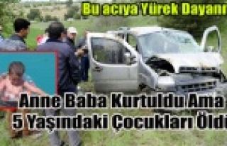 UŞAK'TA Kİ KAZADA 5 YAŞINDAKİ ÇOCUK ÖLDÜ