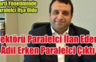 REKTÖRE PARALELCİ İFTİRASI ATAN ADİL ERKEN KENDİSİ...