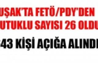 UŞAK'TA FETÖ'DEN 26 KİŞİ TUTUKLANDI...