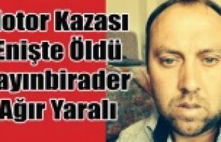 YİNE MOTOR KAZASI BİR ÖLÜ BİR AĞIR YARALI