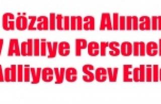 GÖZALTINDAKİ 7 ADLİYE ÇALIŞANI ADLİYEYE SEV...