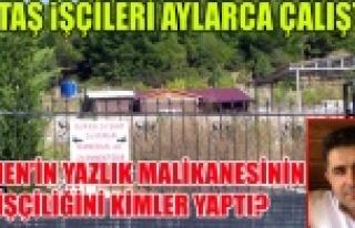 ALİ RIZA ÇÜMEN'İN YAZLIK İNŞAATINI UTAŞ...