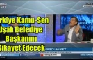 TÜRKİYE KAMU-SEN UŞAK BELEDİYE BAŞKANINI ŞİKAYET...
