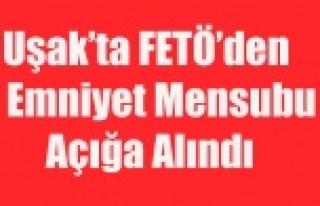 UŞAK'TA FETÖ'DEN 8 EMNİYETÇİ AÇIĞA...