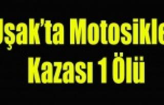 UŞAK'TA MOTOR KAZASI 1 ÖLÜ