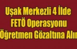 UŞAK MERKEZLİ FETÖ OPERASYONU 17 ÖĞRETMEN GÖZALTINDA