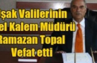 VALİLERİN ÖZEL KALEM MÜDÜRÜ RAMAZAN TOPAL VEFAT...
