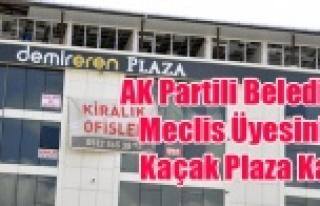 AK PARTİLİ BELEDİYE MECLİS ÜYESİ KAÇAK PLAZA...
