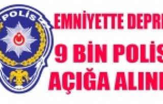 EMNİYET'TE 9 BİN POLİS AÇIĞA ALINDI