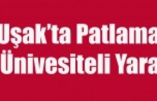 UŞAK'TA BİR EVDE PATLAMA YAŞANDI, 4 ÜNİVERSİTE...