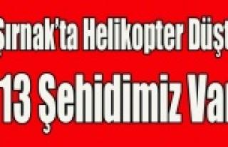 ŞIRNAK'TA HELİKOPTER DÜŞTÜ 13 ŞEHİDİMİZ...
