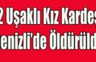 UŞAKLI İKİ KIZ KARDEŞİ DENİZLİ'DE CİNAYETE...