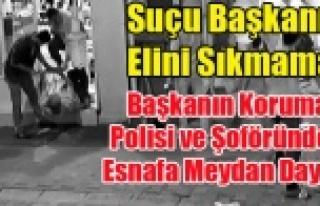 BAŞKAN CAHAN'IN ELİNİ SIKMAYAN ESNAFA KORUMA...