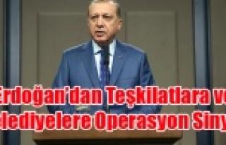 ERDOĞAN'DAN BELEDİYELERE VE TEŞKİLATLARA...
