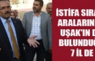 İSTİFA SIRASI ARALARINDA UŞAK'IN DA BULUNDUĞU...