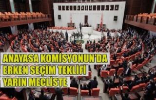 ANAYASA KOMİSYONUN'DA ERKEN SEÇİM TEKLİFİ YARIN...