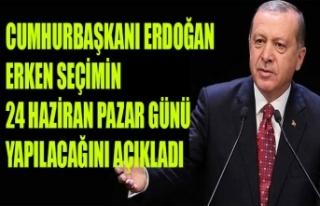 CUMHURBAŞKANI ERDOĞAN' ERKEN SEÇİMİN 24...