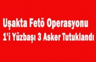 UŞAK'TA Kİ FETÖ OPERASYONUNDA 1'İ YÜZBAŞI...