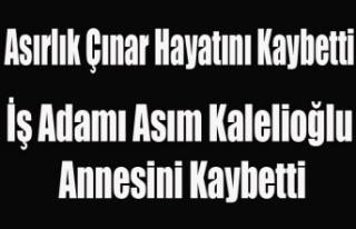 ASIM KALELİOĞLU ANNESİNİ KAYBETTİ