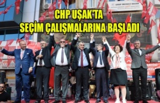 CHP UŞAK'TA SEÇİM ÇALIŞMALARINA BAŞLADI