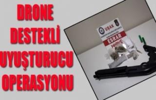 DRONE DESTEKLİ UYUŞTURUCU OPERASYONU