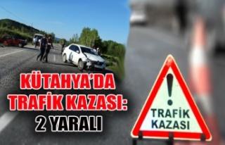 KÜTAHYA'DA TRAFİK KAZASI: 2 YARALI