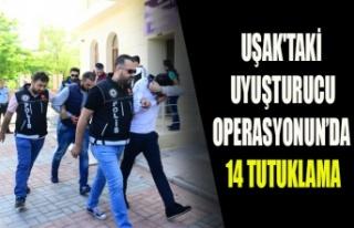 UŞAK'TAKİ UYUŞTURUCU OPERASYONUN'DA 14 TUTUKLAMA