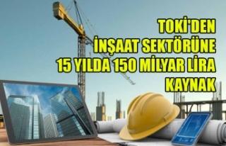TOKİ'DEN İNŞAAT SEKTÖRÜNE 15 YILDA 150 MİLYAR...