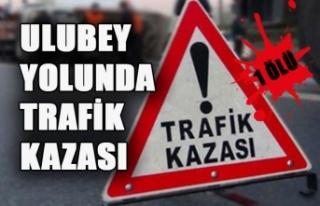 Ulubey Yolunda Trafik Kazası 1 Ölü