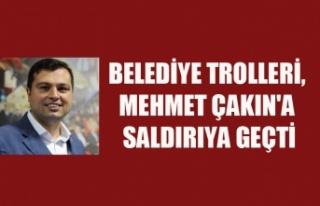 BELEDİYE TROLLERİ, MEHMET ÇAKIN'A SALDIRIYA...