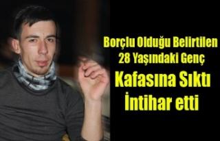 UŞAK'TA 28 YAŞINDAKİ BORÇLU GENÇ KAFASINA...