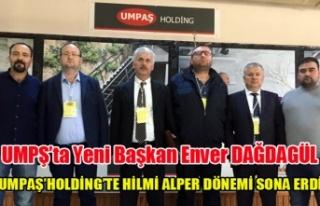 UMPAŞ'DA ENVER DAĞDAGÜL YENİ BAŞKAN, HİLMİ...