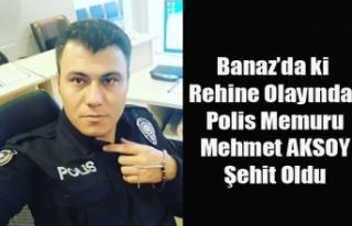 1 POLİSİN ŞEHİT OLDUĞU BANAZ'DA Kİ REHİNE...