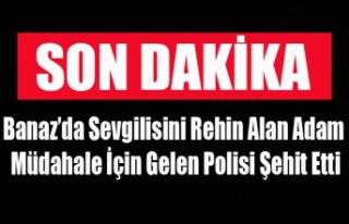 BANAZ'DA SEVGİLİSİNİ REHİN ALAN BİR KİŞİ...