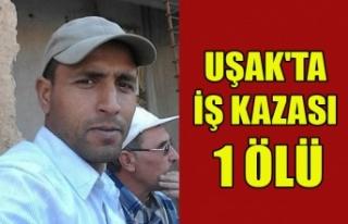 UŞAK'TA İŞ KAZASI 1 İŞÇİ YAŞAMINI YİTİRDİ