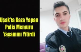 UŞAK'TA KAZA DA AĞIR YARALANAN POLİS MEMURU...