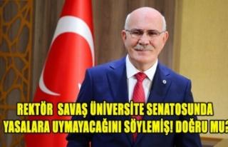 REKTÖR SAVAŞ ÜNİVERSİTE SENATOSUNDA YASALARA...