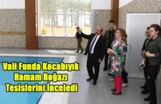VALİ FUNDA KOCABIYIK HAMAM BOĞAZI TERMAL TESİSLERİNİ...