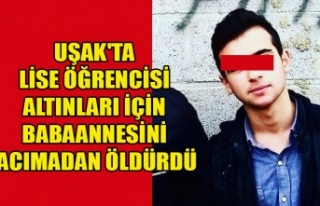 UŞAK'TA LİSE ÖĞRENCİSİ ALTINLARI İÇİN...