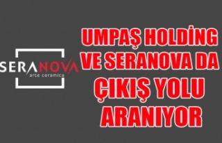 UMPAŞ HOLDİNG VE SERANOVA SERAMİK'TE ÇIKIŞ...