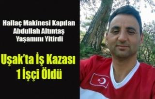 UŞAK'TA HALLAÇ MAKİNESİNE KAPILAN İŞÇİ...