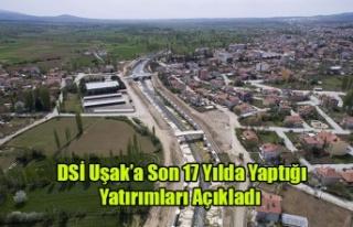 DSİ Uşak'a son 17 yılda yaptığı yatırımları...