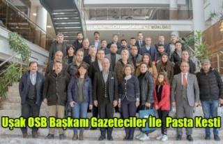 Uşak OSB Başkanı Basın Mensuplarıyla Pasta Kesti