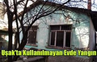 Uşak'ta Kullanılmayan Evde Yangın Çıktı