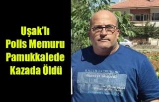 UŞAK'LI POLİS MEMURU PAMUKKALE'DE KAZADA...