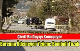 2 MİLYON LİRA BORCUNU ÖDEMEYEN YEĞENİNE BOMBALI...