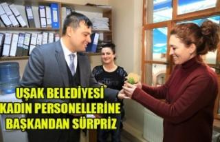 UŞAK BELEDİYESİ KADIN PERSONELLERİNE BAŞKANDAN...