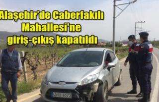 Alaşehir'de Caberfakılı Mahallesi'ne giriş-çıkış...